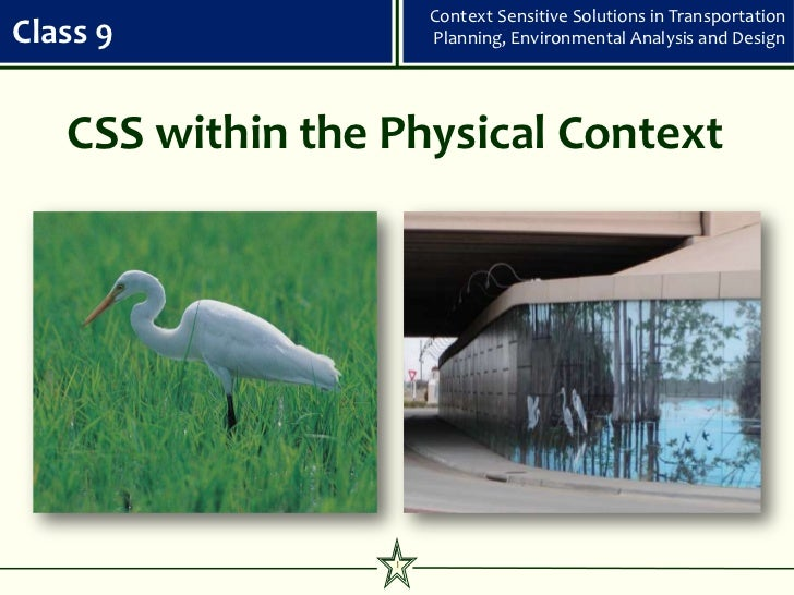 Context Sensitive Solutions in TransportationClass 9               Planning, Environmental Analysis and Design   CSS withi...