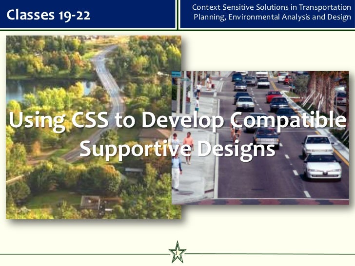 Context Sensitive Solutions in TransportationClasses 19-22       Planning, Environmental Analysis and DesignUsing CSS to D...