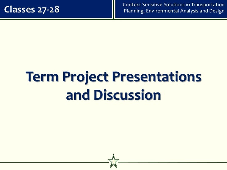 Context Sensitive Solutions in TransportationClasses 27-28        Planning, Environmental Analysis and Design     Term Pro...