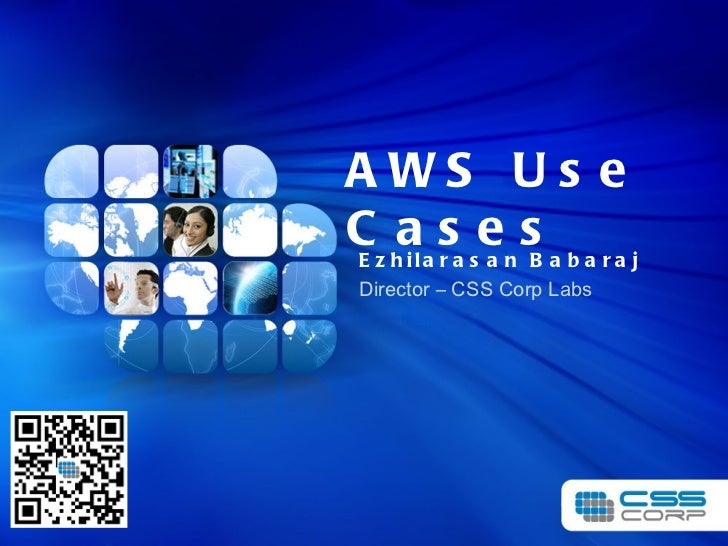 AWS Use Cases Ezhilarasan Babaraj Director – CSS Corp Labs