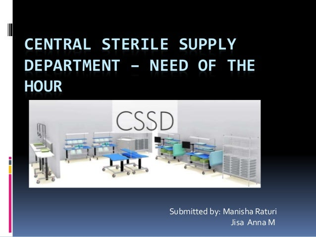 CENTRAL STERILE SUPPLY DEPARTMENT – NEED OF THE HOUR Submitted by: Manisha Raturi Jisa Anna M