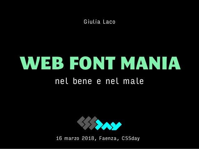 WEB FONT MANIA nel bene e nel male Giulia Laco 16 marzo 2018, Faenza, CSSday