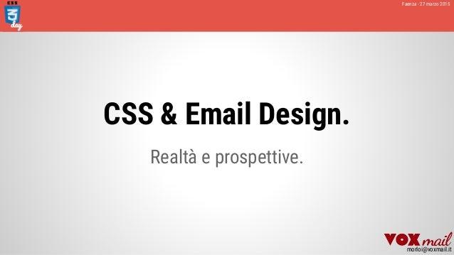 CSS & Email Design. Realtà e prospettive. Faenza - 27 marzo 2015 morloi@voxmail.it