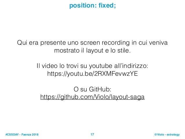 #CSSDAY - Faenza 2018 @Violo - extrategy17 position: fixed; Qui era presente uno screen recording in cui veniva mostrato il...