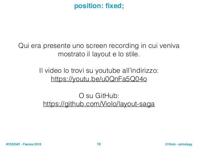 #CSSDAY - Faenza 2018 @Violo - extrategy19 position: fixed; Qui era presente uno screen recording in cui veniva mostrato il...