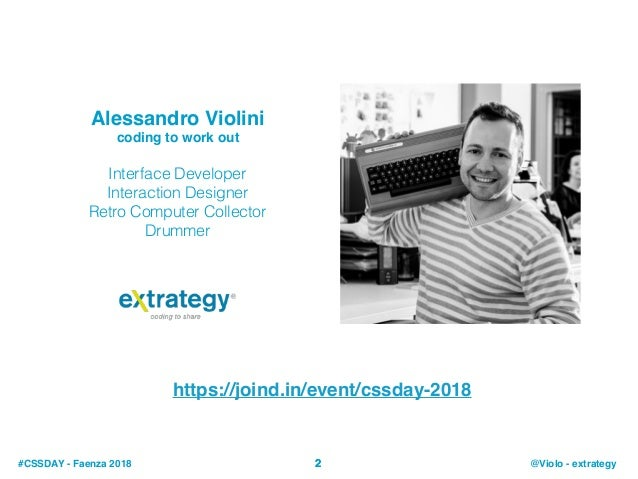 #CSSDAY - Faenza 2018 @Violo - extrategy Alessandro Violini coding to work out Interface Developer Interaction Designer Re...