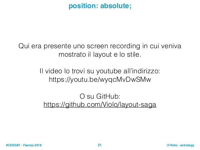 #CSSDAY - Faenza 2018 @Violo - extrategy21 position: absolute; Qui era presente uno screen recording in cui veniva mostrat...