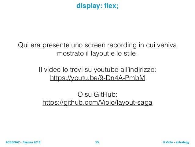 #CSSDAY - Faenza 2018 @Violo - extrategy25 display: flex; Qui era presente uno screen recording in cui veniva mostrato il l...