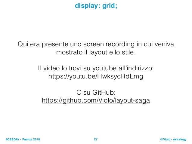 #CSSDAY - Faenza 2018 @Violo - extrategy27 display: grid; Qui era presente uno screen recording in cui veniva mostrato il ...