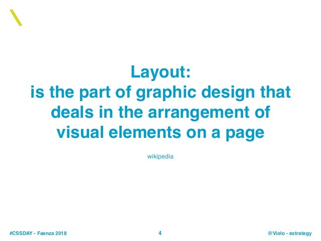 #CSSDAY - Faenza 2018 @Violo - extrategy Layout: is the part of graphic design that deals in the arrangement of visual ele...