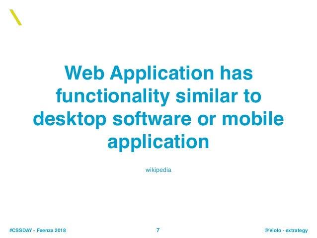 #CSSDAY - Faenza 2018 @Violo - extrategy Web Application has functionality similar to desktop software or mobile applicati...