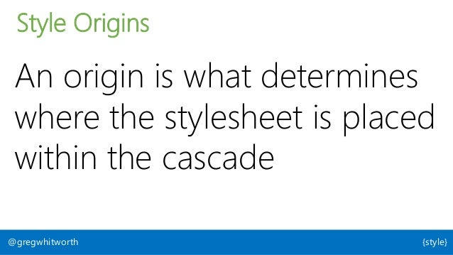 1. User 2. Author 3. User Agent Ordering in the cascade @gregwhitworth {style}