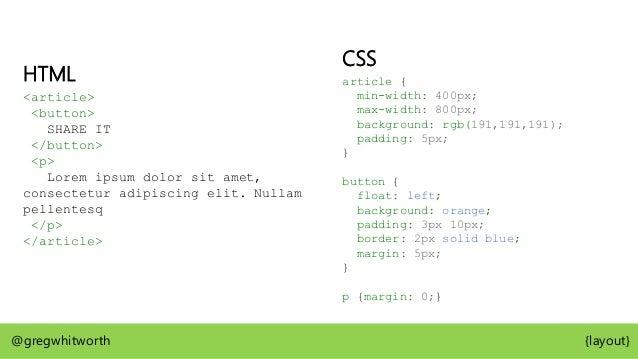 min-width: 400px max-width: 800px padding: 5px Box Tree CSS Box @gregwhitworth {layout} <article>
