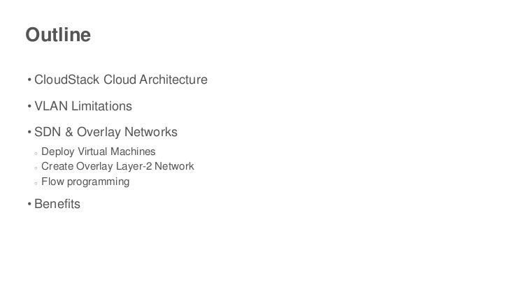 Outline• CloudStack Cloud Architecture• VLAN Limitations• SDN & Overlay Networks ○   Deploy Virtual Machines ○   Create Ov...