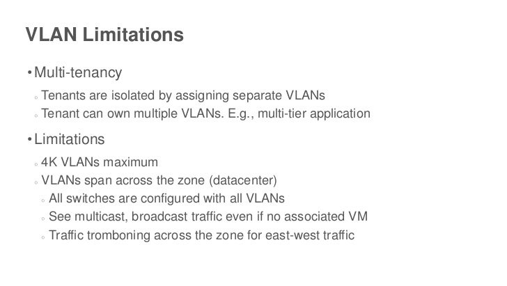 VLAN Limitations• Multi-tenancy ○ Tenants are isolated by assigning separate VLANs ○ Tenant can own multiple VLANs. E.g., ...