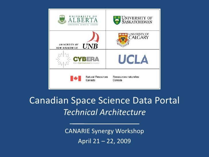 Canadian Space Science Data Portal        Technical Architecture         CANARIE Synergy Workshop            April 21 – 22...