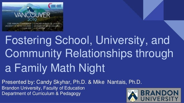 Fostering School, University, and Community Relationships through a Family Math Night Presented by: Candy Skyhar, Ph.D. & ...