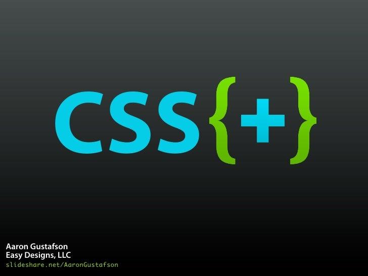 CSSAaron GustafsonEasy Designs, LLCslideshare.net/AaronGustafson