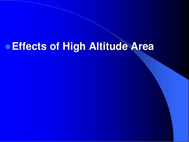 effects of high altitude Hypoxia is the main physiological complication when ascending to high altitudes the percentage of oxygen in the atmosphere stays the same, but the partial pressure.