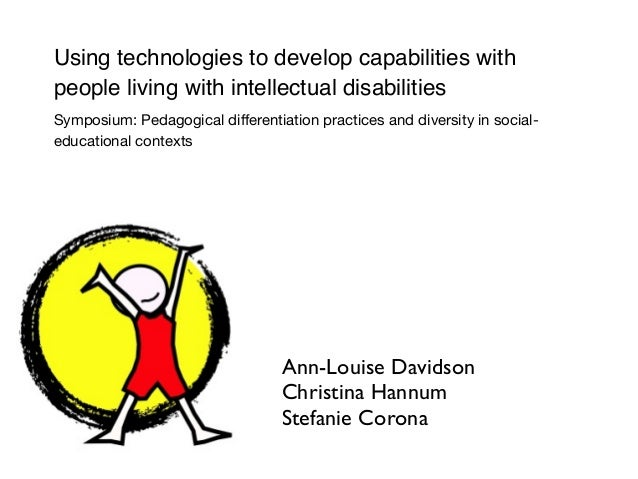 Using technologies to develop capabilities with people living with intellectual disabilities Symposium: Pedagogical differ...
