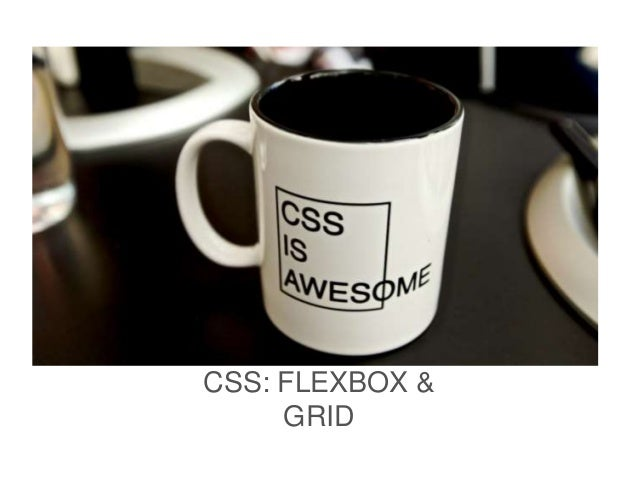 CSS: FLEXBOX & GRID