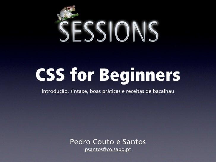 CSS for Beginners Introdução, sintaxe, boas práticas e receitas de bacalhau                 Pedro Couto e Santos          ...