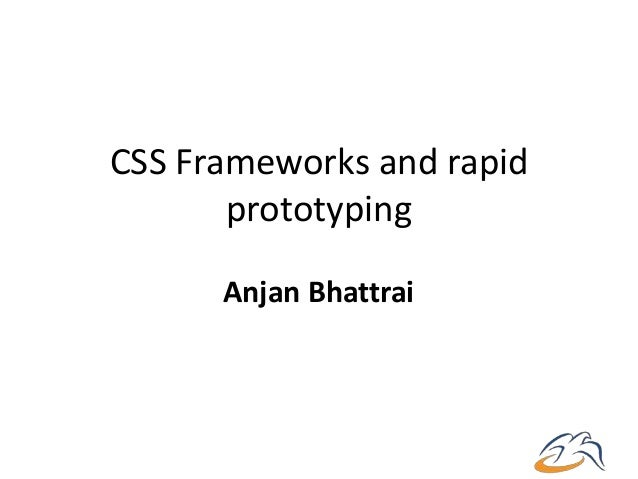 CSS Frameworks and rapid       prototyping      Anjan Bhattrai
