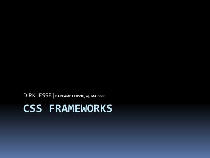DIRK JESSE | BARCAMP LEIPZIG, 03. MAI 2008  CSS FRAMEWORKS