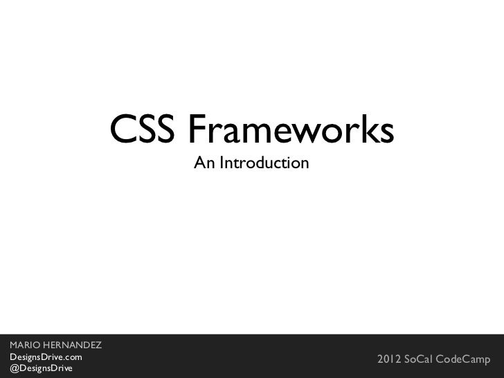 CSS Frameworks                         An IntroductionMARIO HERNANDEZDesignsDrive.com                                     ...