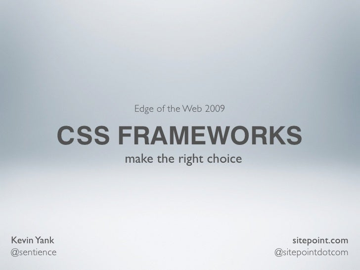 Edge of the Web 2009               CSS FRAMEWORKS                 make the right choice     Kevin Yank	                   ...
