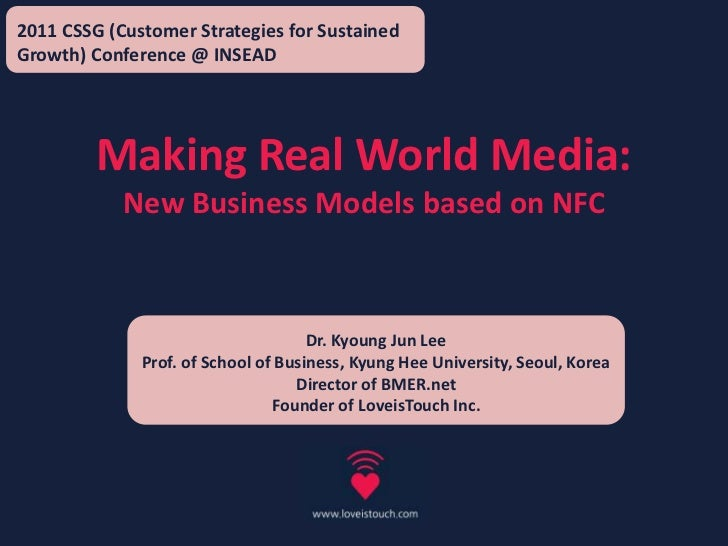 2011 CSSG (Customer Strategies for Sustained Growth) Conference @ INSEAD<br />Making Real World Media:<br />New Business M...