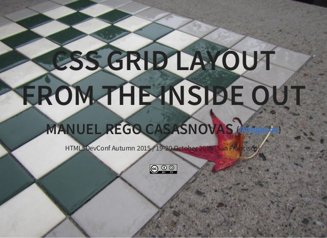 CSS GRID LAYOUT FROM THE INSIDE OUT MANUEL REGO CASASNOVAS ( )@regocas HTML5DevConf Autumn 2015 / 19-20 October 2015 (San ...