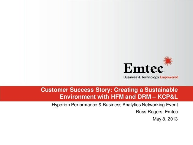 Customer Success Story: Creating a SustainableEnvironment with HFM and DRM – KCP&LHyperion Performance & Business Analytic...
