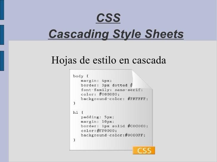 Cascading Style Sheets Hojas de estilo en cascada CSS