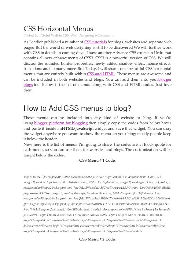 CSS Horizontal Menus Posted by: Abdul Wali in CSS, Web Designing 6 Comments As I earlier published a number of CSS tutoria...