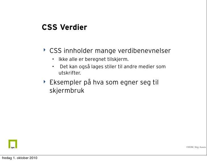 CSS Verdier                            CSS innholder mange verdibenevnelser                             • Ikke alle er be...