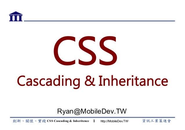 http://MobileDev.TW1 CSS Cascading & Inheritance Ryan@MobileDev.TW CSS Cascading  Inheritence