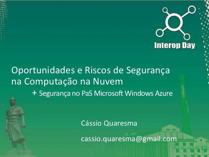 Oportunidades e Riscos de Segurançana Computação na Nuvem    + Segurança no PaS Microsoft Windows Azure                   ...