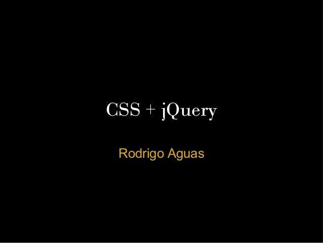 CSS + jQuery Rodrigo Aguas           Projeto Capacitar – GPE                    Novembro 2011