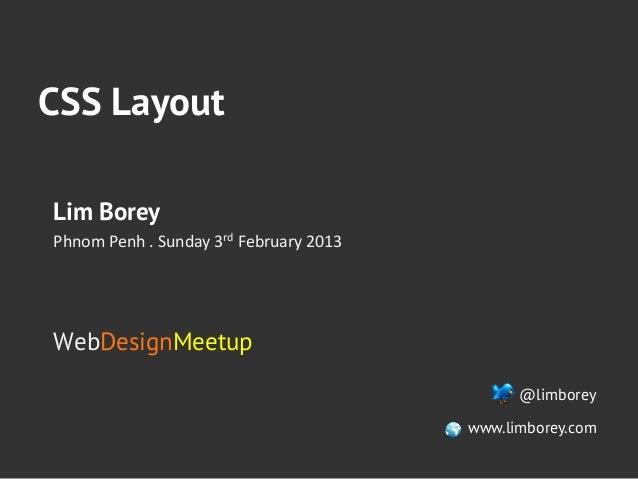 CSS LayoutLim BoreyPhnom Penh . Sunday 3rd February 2013 WebDesignMeetup                                    ...