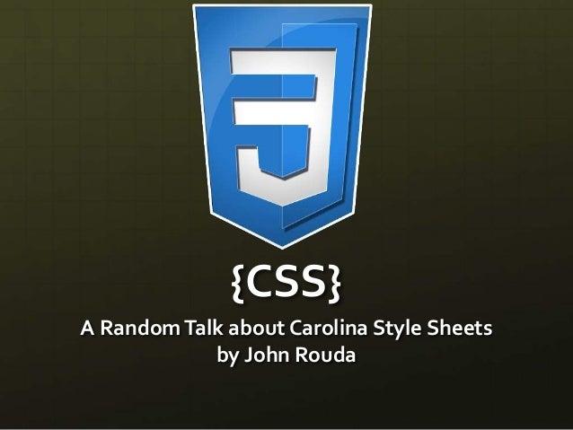 {CSS} A RandomTalk about Carolina Style Sheets by John Rouda