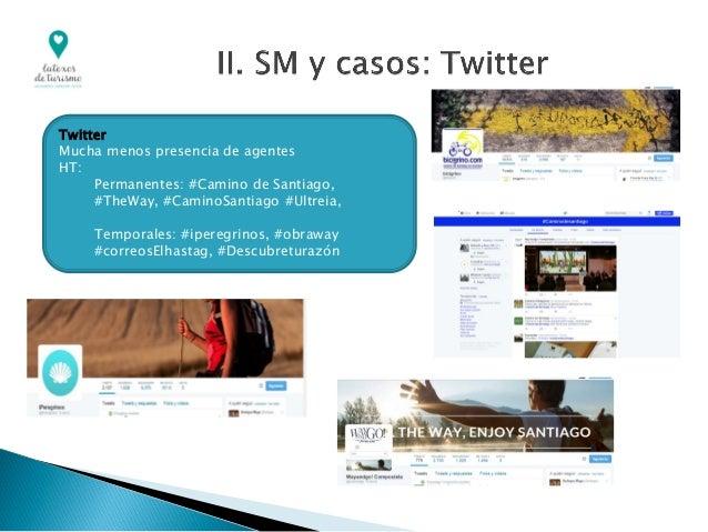 Twitter Mucha menos presencia de agentes HT: Permanentes: #Camino de Santiago, #TheWay, #CaminoSantiago #Ultreia, Temporal...