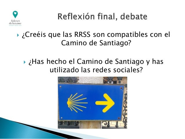  ¿Creéis que las RRSS son compatibles con el Camino de Santiago?  ¿Has hecho el Camino de Santiago y has utilizado las r...