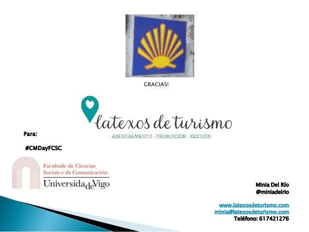 GRACIAS! Para: #CMDayFCSC Minia Del Río @miniadelrio www.latexosdeturismo.com minia@latexosdeturismo.com Teléfono: 6174212...