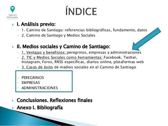  I. Análisis previo: ◦ 1. Camino de Santiago: referencias bibliográficas, fundamento, datos ◦ 2. Camino de Santiago y Med...