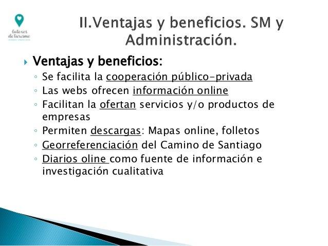  Ventajas y beneficios: ◦ Se facilita la cooperación público-privada ◦ Las webs ofrecen información online ◦ Facilitan la...