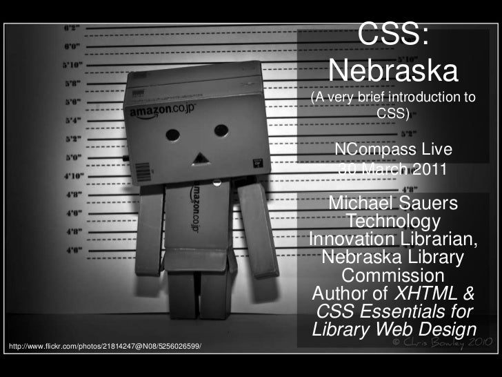 CSS: Nebraska(A very brief introduction to CSS)NCompass Live 30 March 2011<br />Michael SauersTechnology Innovation Librar...