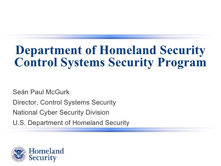 Department of Homeland Security Control Systems Security Program  Seán Paul McGurk Director, Control Systems Security Nati...