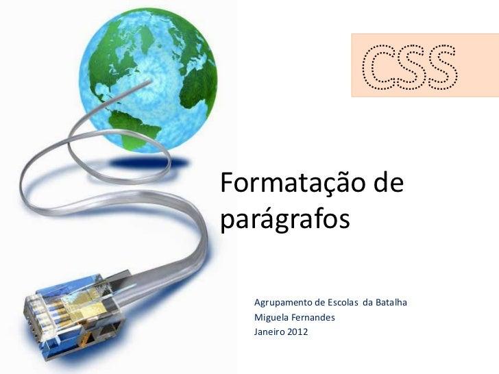 Formatação deparágrafos  Agrupamento de Escolas da Batalha  Miguela Fernandes  Janeiro 2012