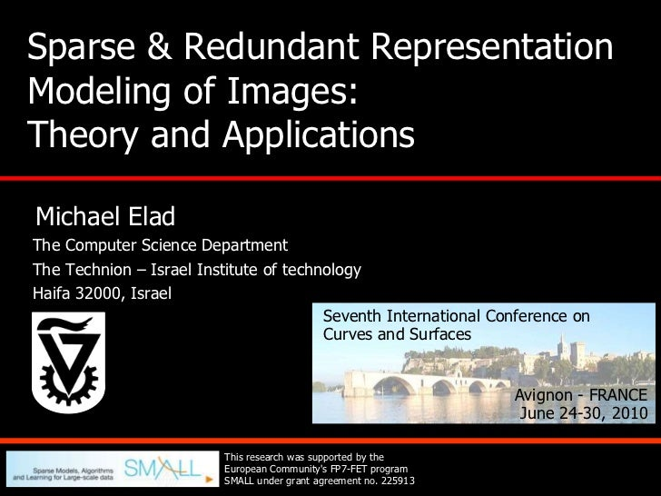 Sparse & Redundant Representation Modeling of Images: Theory and Applications <br /> Michael Elad<br /> The Computer Scien...